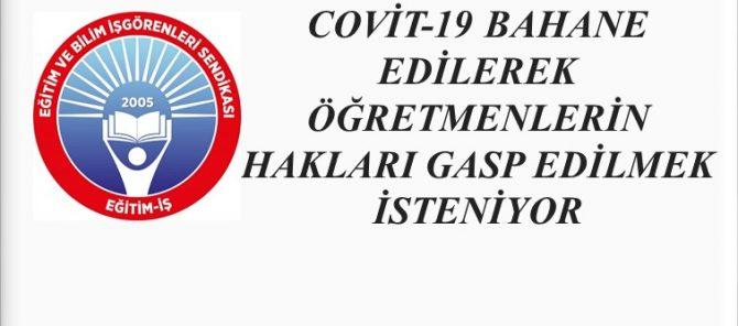 COVİD-19 BAHANE EDİLEREK ÖĞRETMENLERİN HAKLARI GASP EDİLMEK İSTENİYOR